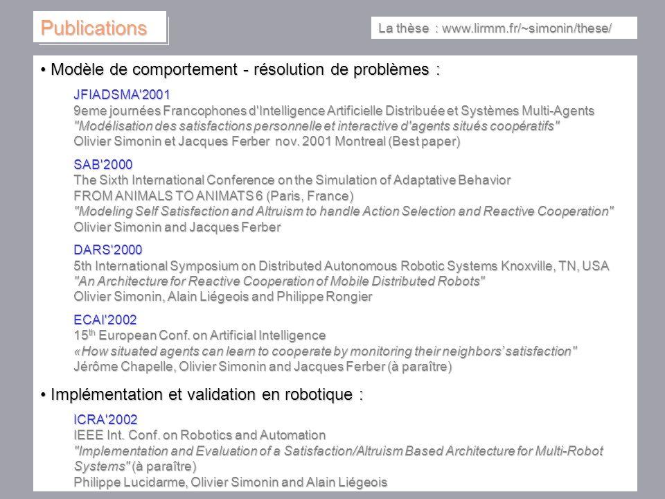 21 Publications Modèle de comportement - résolution de problèmes : Modèle de comportement - résolution de problèmes : JFIADSMA'2001 9eme journées Fran