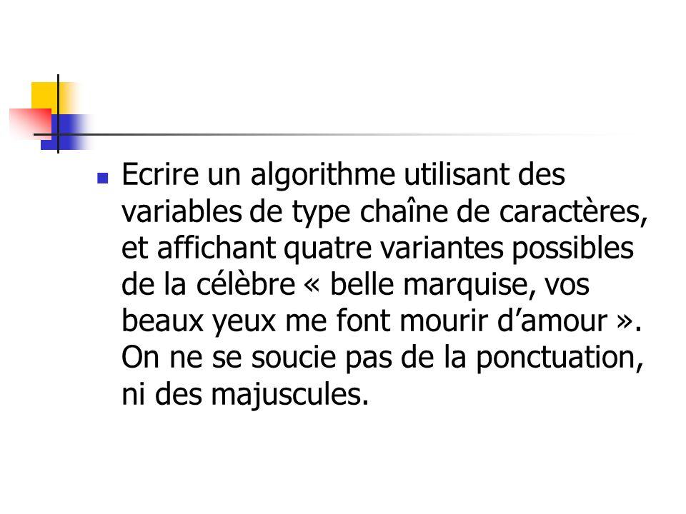 Ecrire un algorithme utilisant des variables de type chaîne de caractères, et affichant quatre variantes possibles de la célèbre « belle marquise, vos