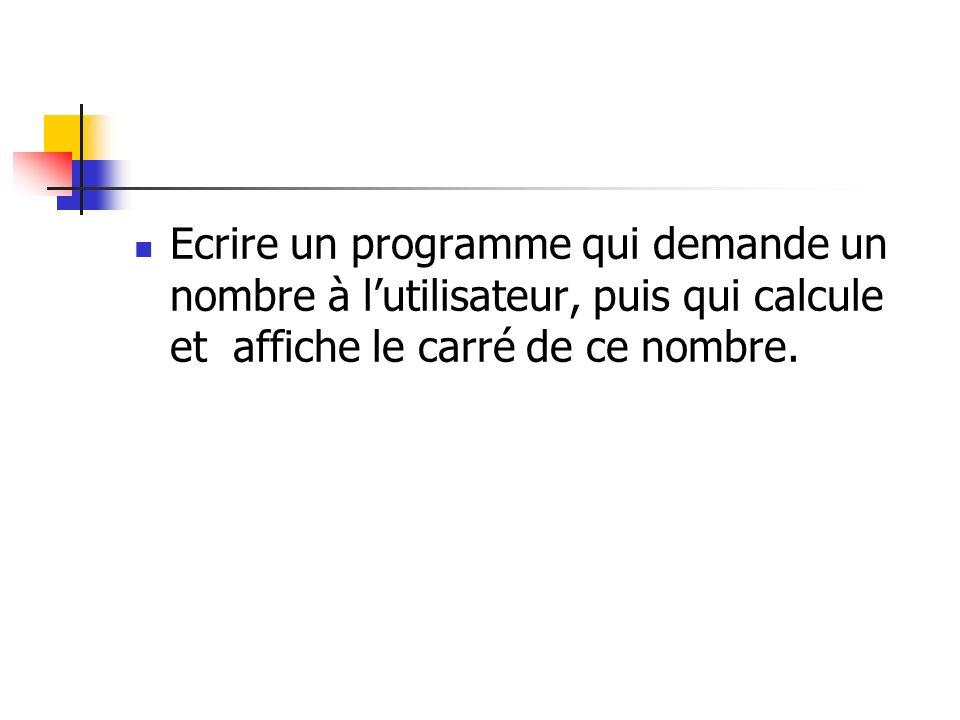 Ecrire un programme qui demande un nombre à lutilisateur, puis qui calcule et affiche le carré de ce nombre.