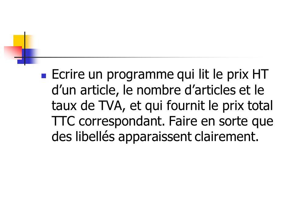 Ecrire un programme qui lit le prix HT dun article, le nombre darticles et le taux de TVA, et qui fournit le prix total TTC correspondant. Faire en so