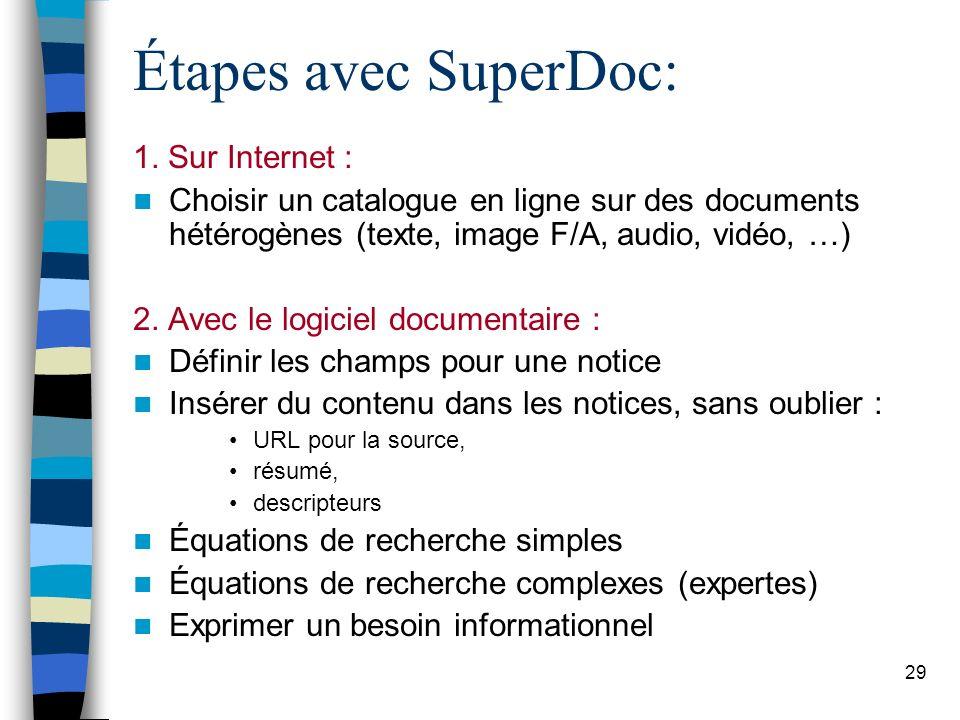 29 Étapes avec SuperDoc: 1. Sur Internet : Choisir un catalogue en ligne sur des documents hétérogènes (texte, image F/A, audio, vidéo, …) 2. Avec le