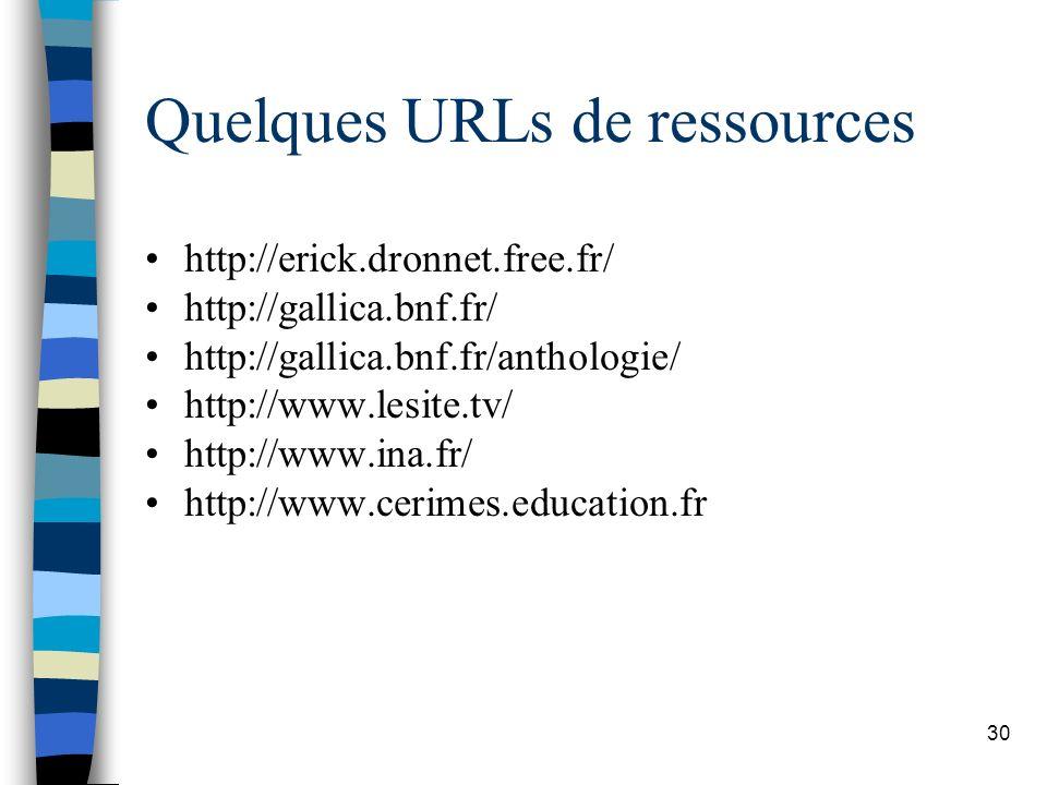 30 Quelques URLs de ressources http://erick.dronnet.free.fr/ http://gallica.bnf.fr/ http://gallica.bnf.fr/anthologie/ http://www.lesite.tv/ http://www