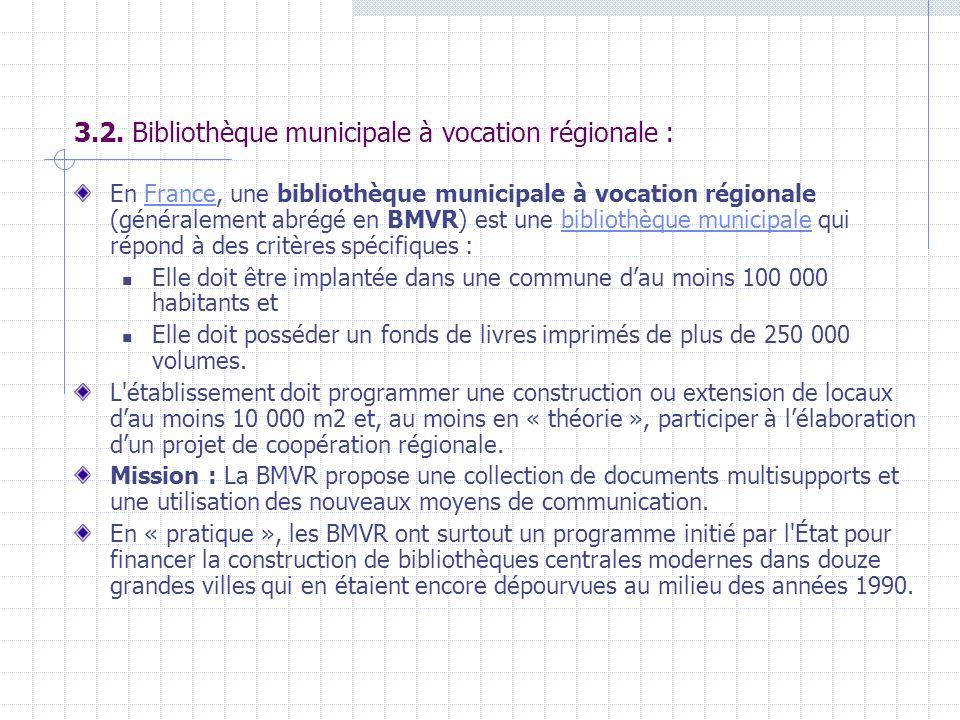3.2. Bibliothèque municipale à vocation régionale : En France, une bibliothèque municipale à vocation régionale (généralement abrégé en BMVR) est une