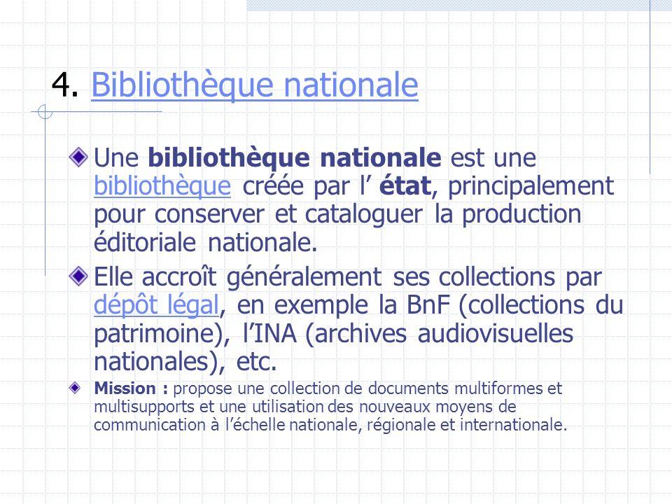 4. Bibliothèque nationaleBibliothèque nationale Une bibliothèque nationale est une bibliothèque créée par l état, principalement pour conserver et cat