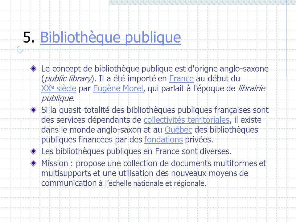 5. Bibliothèque publiqueBibliothèque publique Le concept de bibliothèque publique est d'origne anglo-saxone (public library). Il a été importé en Fran