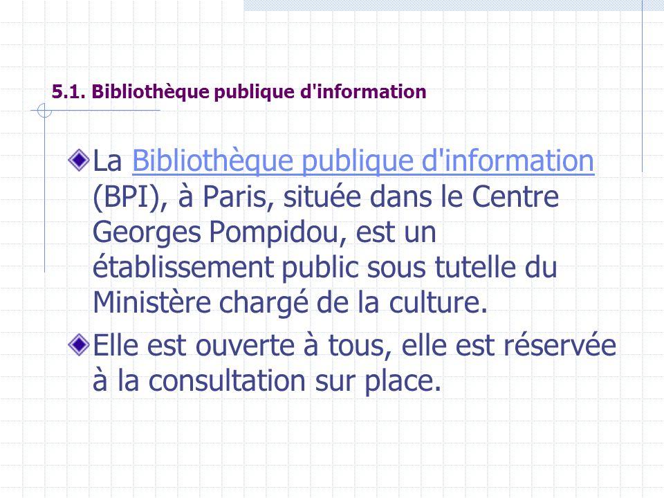 5.1. Bibliothèque publique d'information La Bibliothèque publique d'information (BPI), à Paris, située dans le Centre Georges Pompidou, est un établis