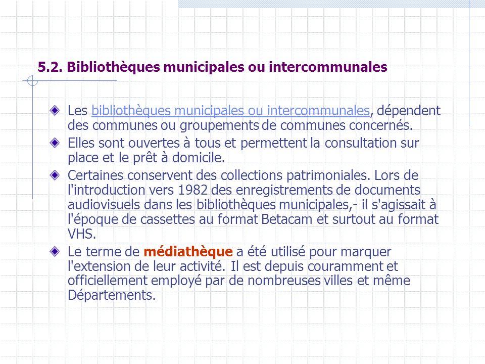 5.2. Bibliothèques municipales ou intercommunales Les bibliothèques municipales ou intercommunales, dépendent des communes ou groupements de communes