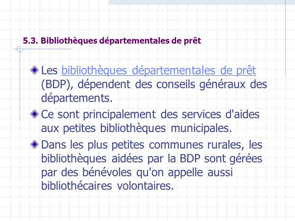 5.3. Bibliothèques départementales de prêt Les bibliothèques départementales de prêt (BDP), dépendent des conseils généraux des départements.bibliothè