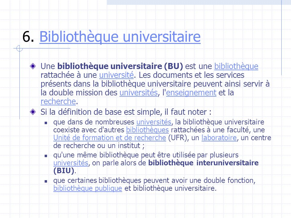 6. Bibliothèque universitaireBibliothèque universitaire Une bibliothèque universitaire (BU) est une bibliothèque rattachée à une université. Les docum