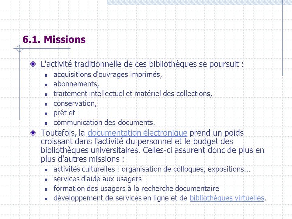 6.1. Missions L'activité traditionnelle de ces bibliothèques se poursuit : acquisitions d'ouvrages imprimés, abonnements, traitement intellectuel et m
