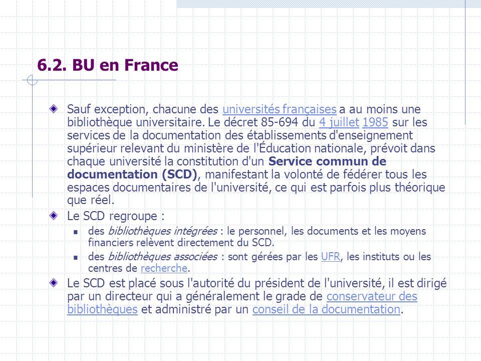 6.2. BU en France Sauf exception, chacune des universités françaises a au moins une bibliothèque universitaire. Le décret 85-694 du 4 juillet 1985 sur