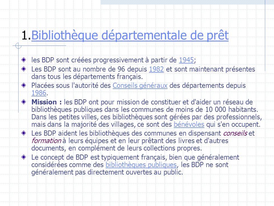 1.Bibliothèque départementale de prêtBibliothèque départementale de prêt les BDP sont créées progressivement à partir de 1945;1945 Les BDP sont au nom