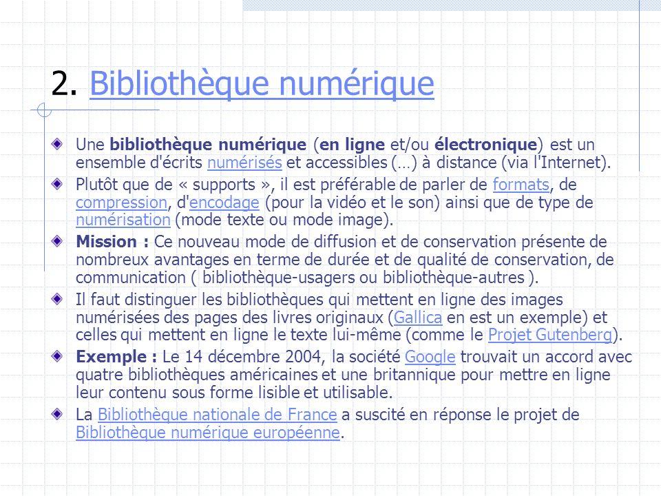 2. Bibliothèque numériqueBibliothèque numérique Une bibliothèque numérique (en ligne et/ou électronique) est un ensemble d'écrits numérisés et accessi