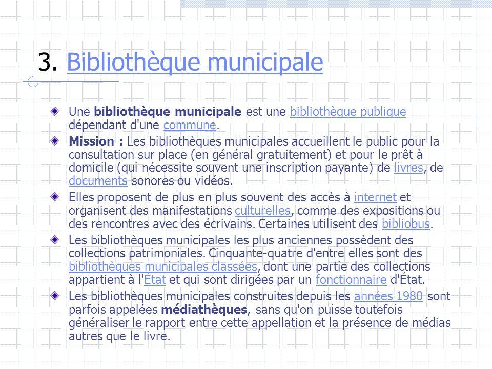3. Bibliothèque municipaleBibliothèque municipale Une bibliothèque municipale est une bibliothèque publique dépendant d'une commune.bibliothèque publi