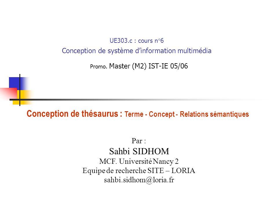 M2 IST-IEthésaurus : n° 62 Thésaurus : définitions (Michel Hudon, 1995) « une liste de mots simples ou dexpression ayant une valeur de terme dans un domaine limité de connaissance, le terme ayant définit comme la représentation linguistique (symbolique) dun concept unique ».