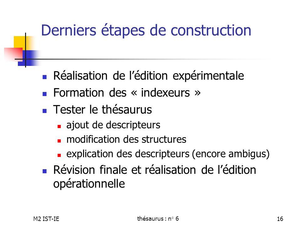 M2 IST-IEthésaurus : n° 616 Derniers étapes de construction Réalisation de lédition expérimentale Formation des « indexeurs » Tester le thésaurus ajou
