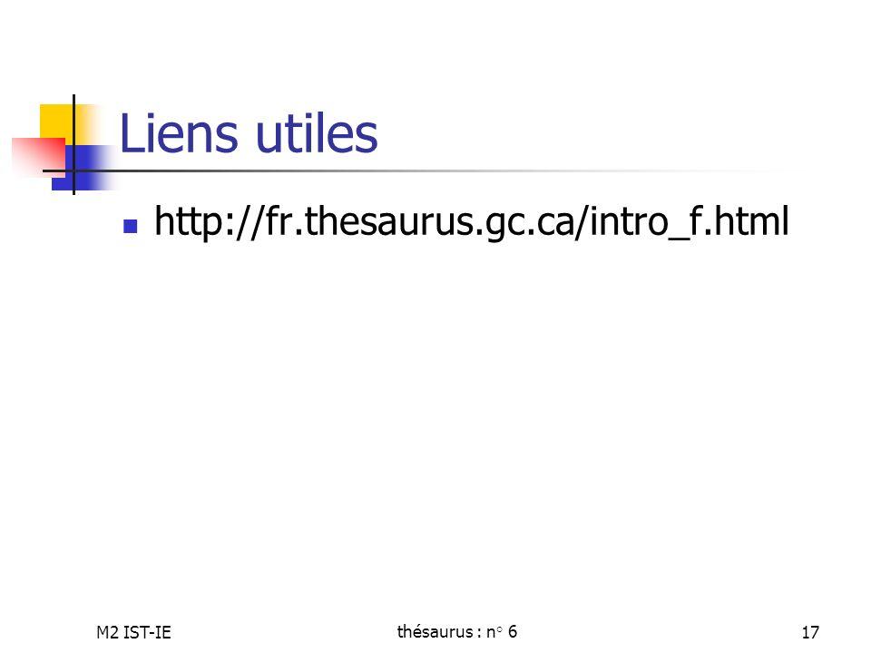 M2 IST-IEthésaurus : n° 617 Liens utiles http://fr.thesaurus.gc.ca/intro_f.html