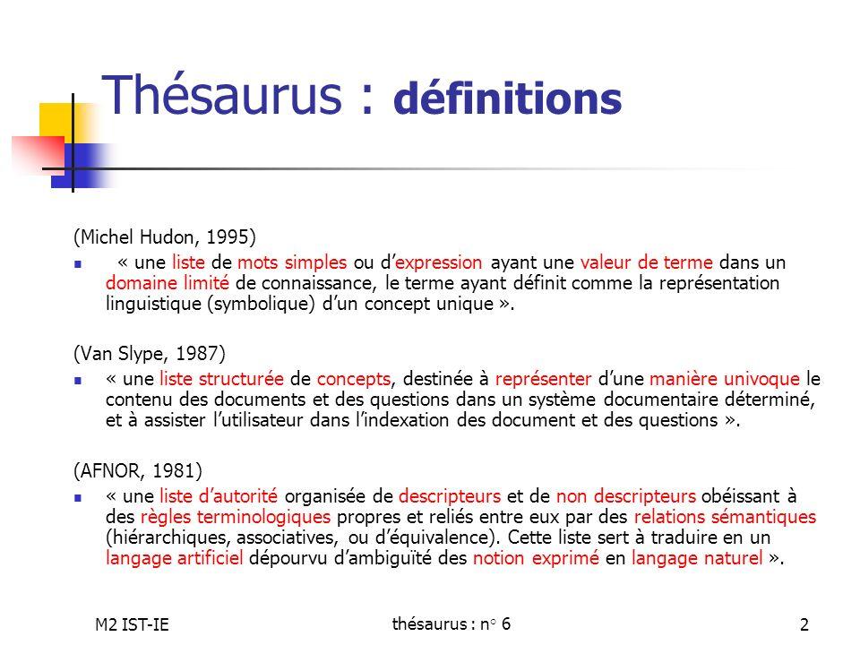 M2 IST-IEthésaurus : n° 62 Thésaurus : définitions (Michel Hudon, 1995) « une liste de mots simples ou dexpression ayant une valeur de terme dans un d