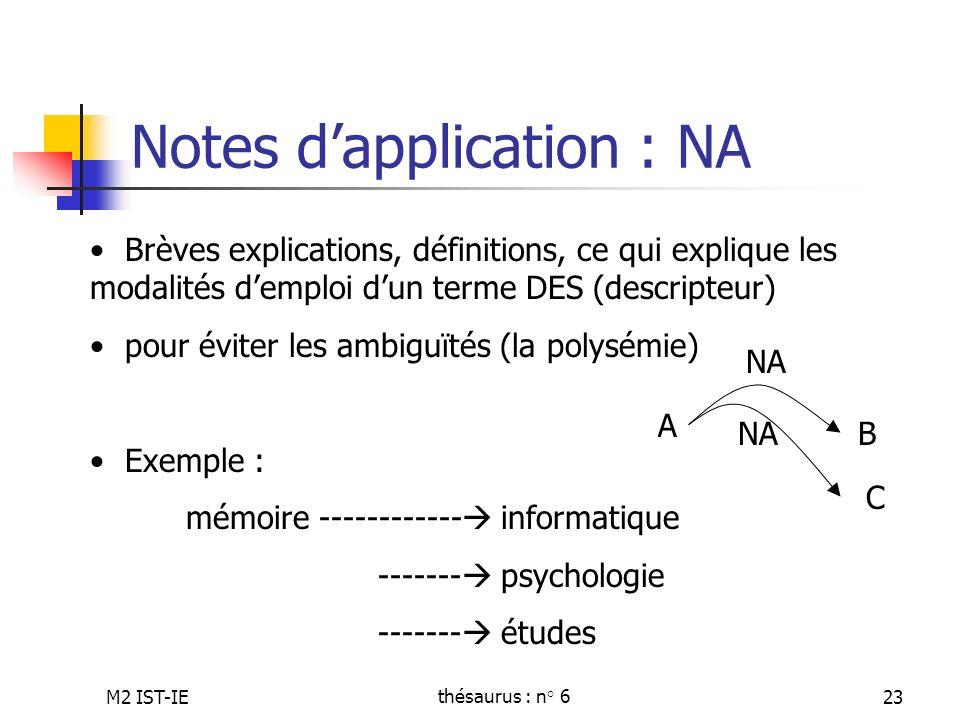 M2 IST-IEthésaurus : n° 623 Notes dapplication : NA Brèves explications, définitions, ce qui explique les modalités demploi dun terme DES (descripteur