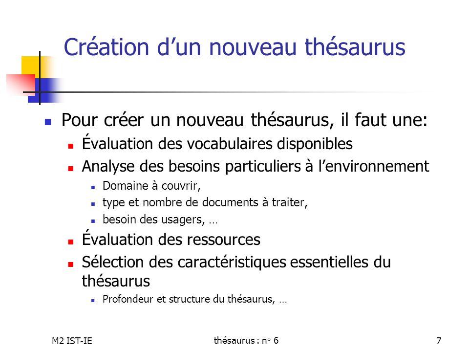 M2 IST-IEthésaurus : n° 67 Création dun nouveau thésaurus Pour créer un nouveau thésaurus, il faut une: Évaluation des vocabulaires disponibles Analys