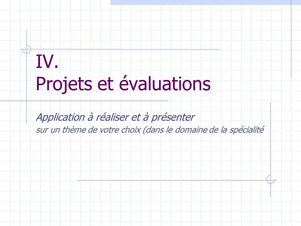 IV. Projets et évaluations Application à réaliser et à présenter sur un thème de votre choix (dans le domaine de la spécialité