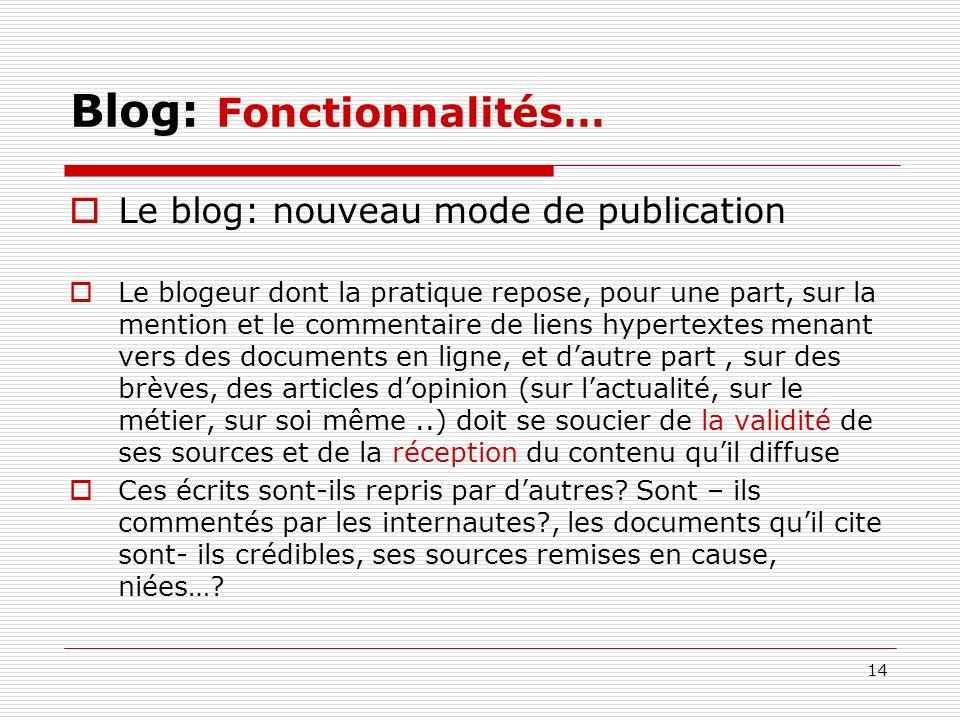14 Blog: Fonctionnalités… Le blog: nouveau mode de publication Le blogeur dont la pratique repose, pour une part, sur la mention et le commentaire de