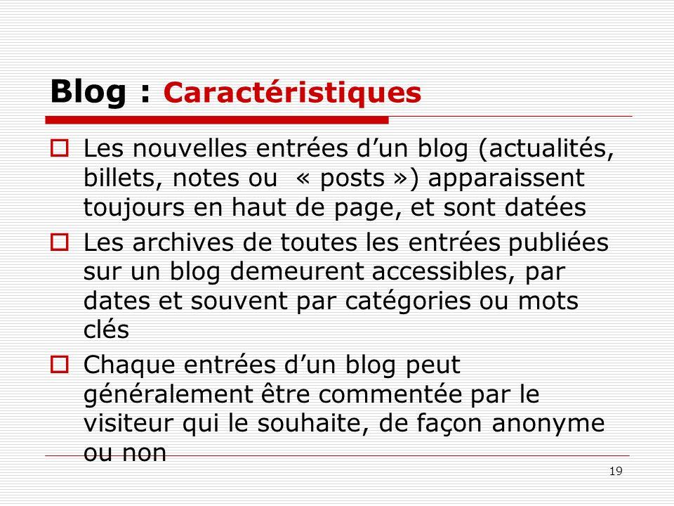 19 Blog : Caractéristiques Les nouvelles entrées dun blog (actualités, billets, notes ou « posts ») apparaissent toujours en haut de page, et sont dat