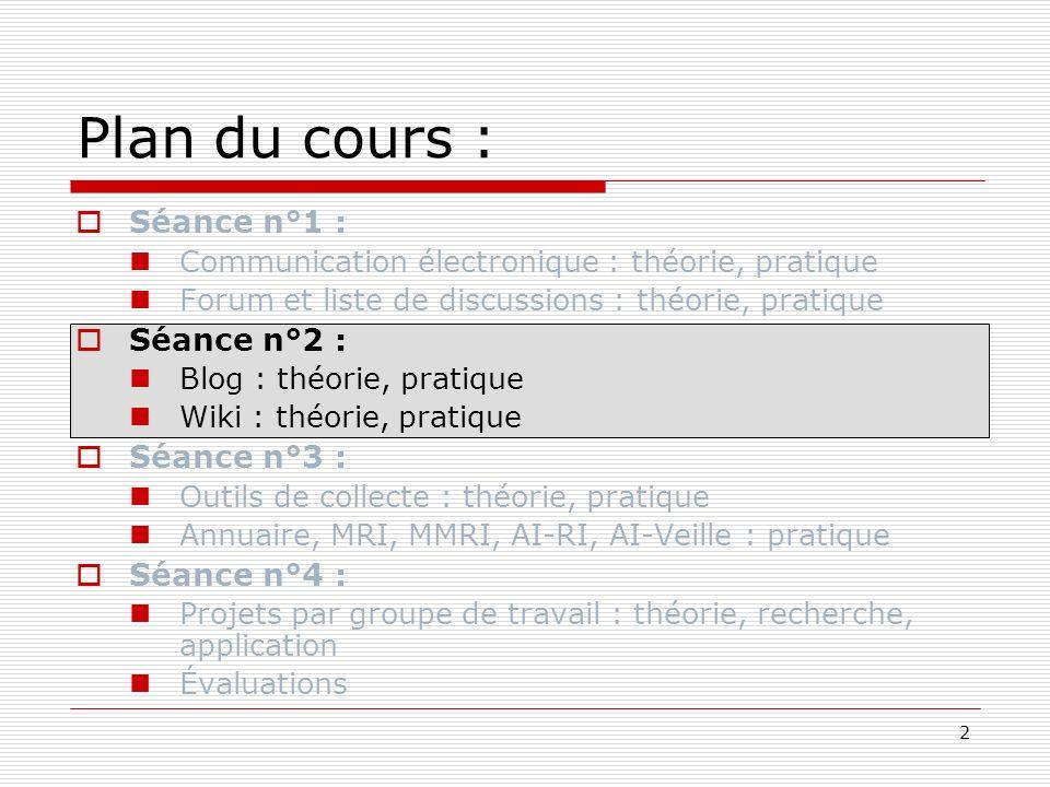 2 Plan du cours : Séance n°1 : Communication électronique : théorie, pratique Forum et liste de discussions : théorie, pratique Séance n°2 : Blog : th