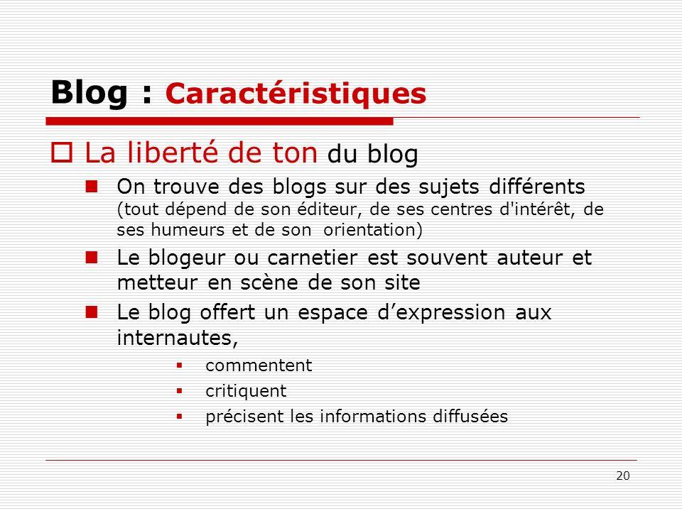 20 Blog : Caractéristiques La liberté de ton du blog On trouve des blogs sur des sujets différents (tout dépend de son éditeur, de ses centres d'intér