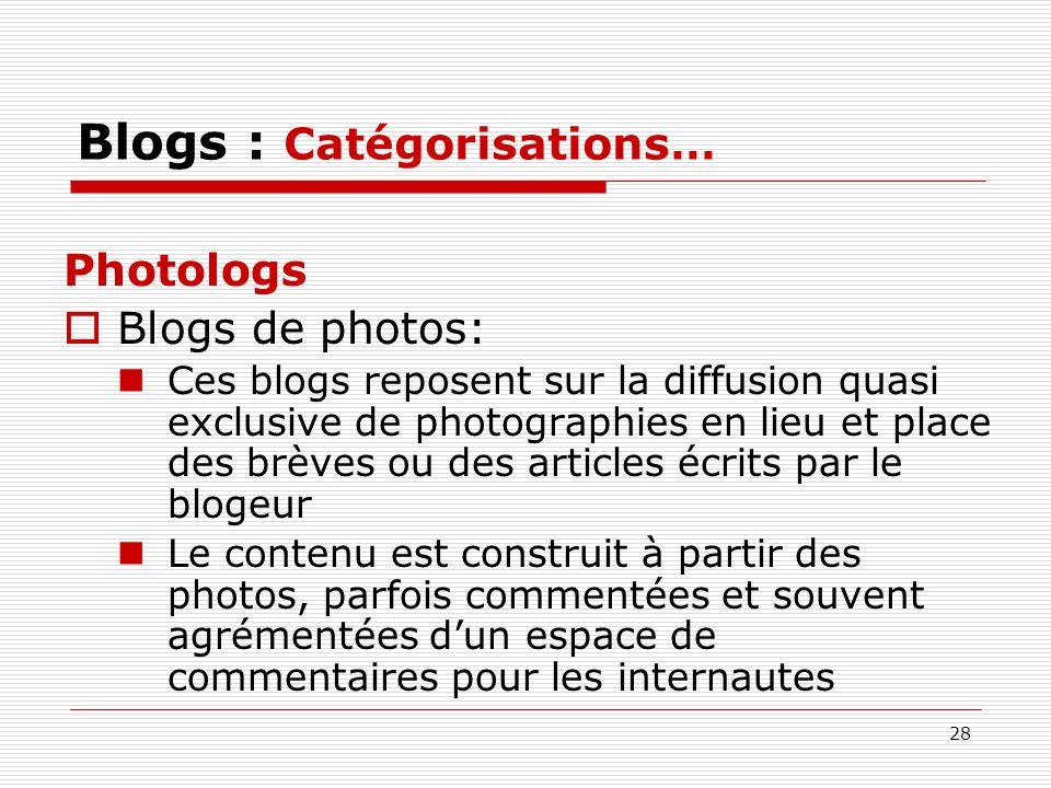 28 Blogs : Catégorisations… Photologs Blogs de photos: Ces blogs reposent sur la diffusion quasi exclusive de photographies en lieu et place des brève