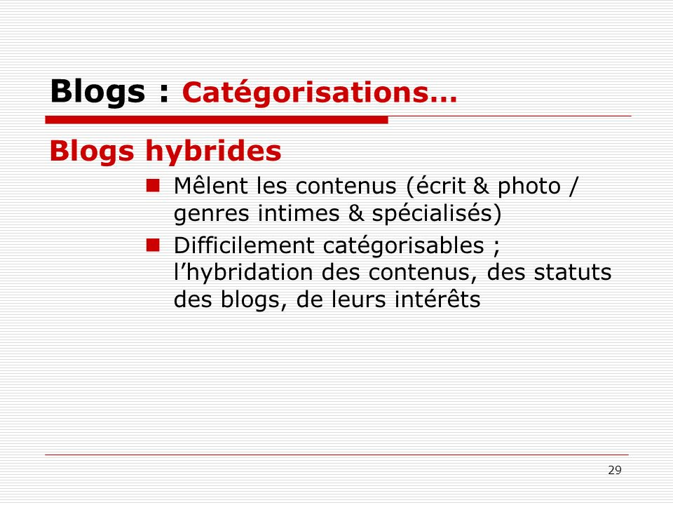 29 Blogs : Catégorisations… Blogs hybrides Mêlent les contenus (écrit & photo / genres intimes & spécialisés) Difficilement catégorisables ; lhybridat