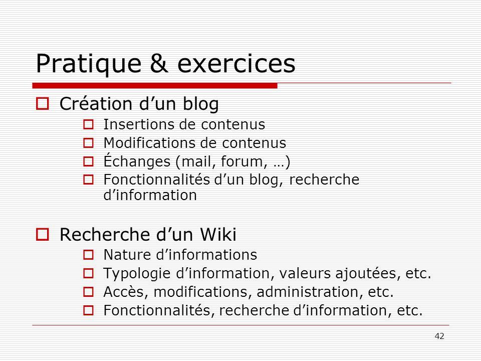 42 Pratique & exercices Création dun blog Insertions de contenus Modifications de contenus Échanges (mail, forum, …) Fonctionnalités dun blog, recherc