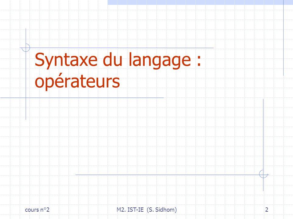 cours n°2M2. IST-IE (S. Sidhom)3 Opérateurs Arithmétiques Exemples :