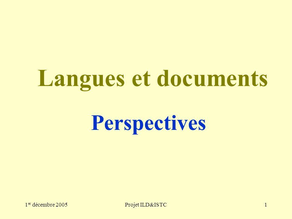 1 er décembre 2005Projet ILD&ISTC1 Langues et documents Perspectives