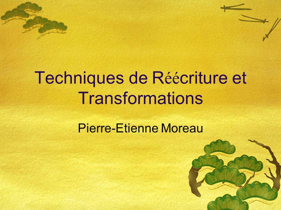 Techniques de R éé criture et Transformations Pierre-Etienne Moreau