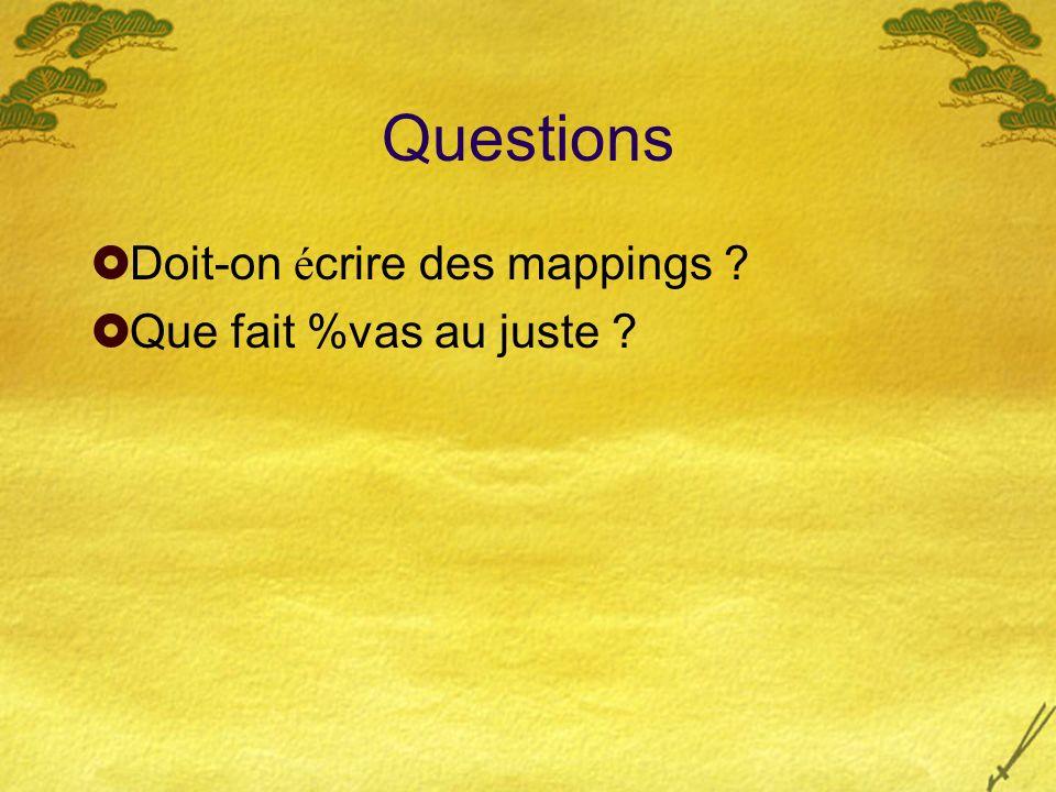 Questions Doit-on é crire des mappings ? Que fait %vas au juste ?