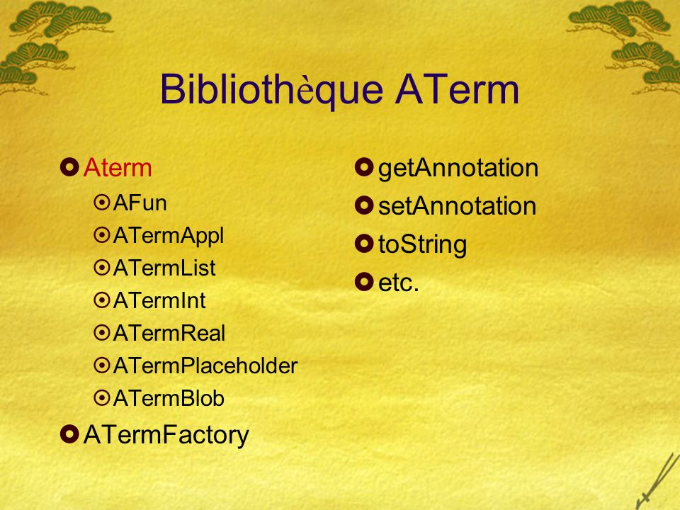 Biblioth è que ATerm Aterm AFun ATermAppl ATermList ATermInt ATermReal ATermPlaceholder ATermBlob ATermFactory getAnnotation setAnnotation toString etc.