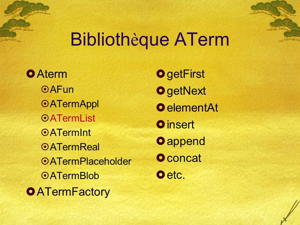 Biblioth è que ATerm Aterm AFun ATermAppl ATermList ATermInt ATermReal ATermPlaceholder ATermBlob ATermFactory getFirst getNext elementAt insert append concat etc.