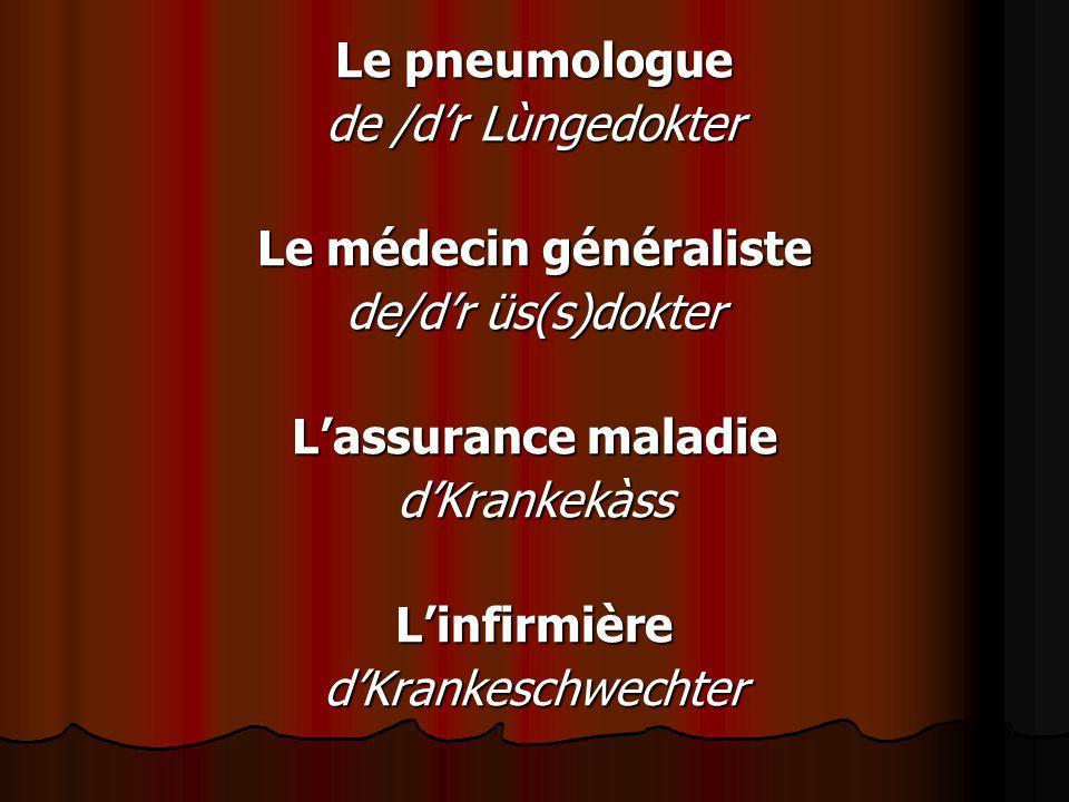 Le pneumologue de /dr Lùngedokter Le médecin généraliste de/dr üs(s)dokter Lassurance maladie dKrankekàssLinfirmièredKrankeschwechter