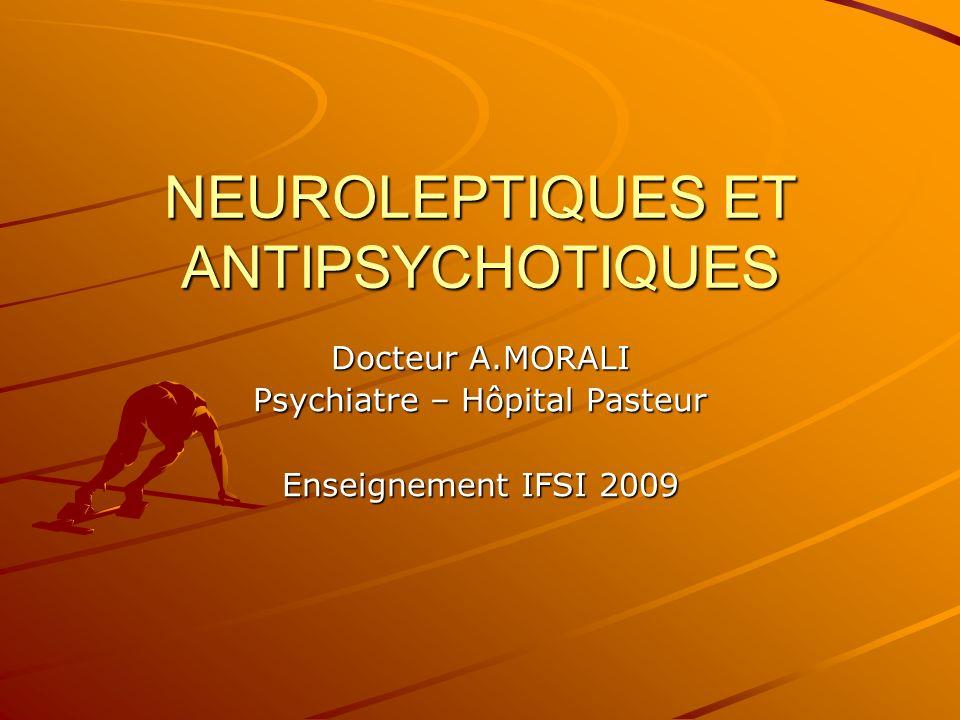 NEUROLEPTIQUES ET ANTIPSYCHOTIQUES Docteur A.MORALI Psychiatre – Hôpital Pasteur Enseignement IFSI 2009