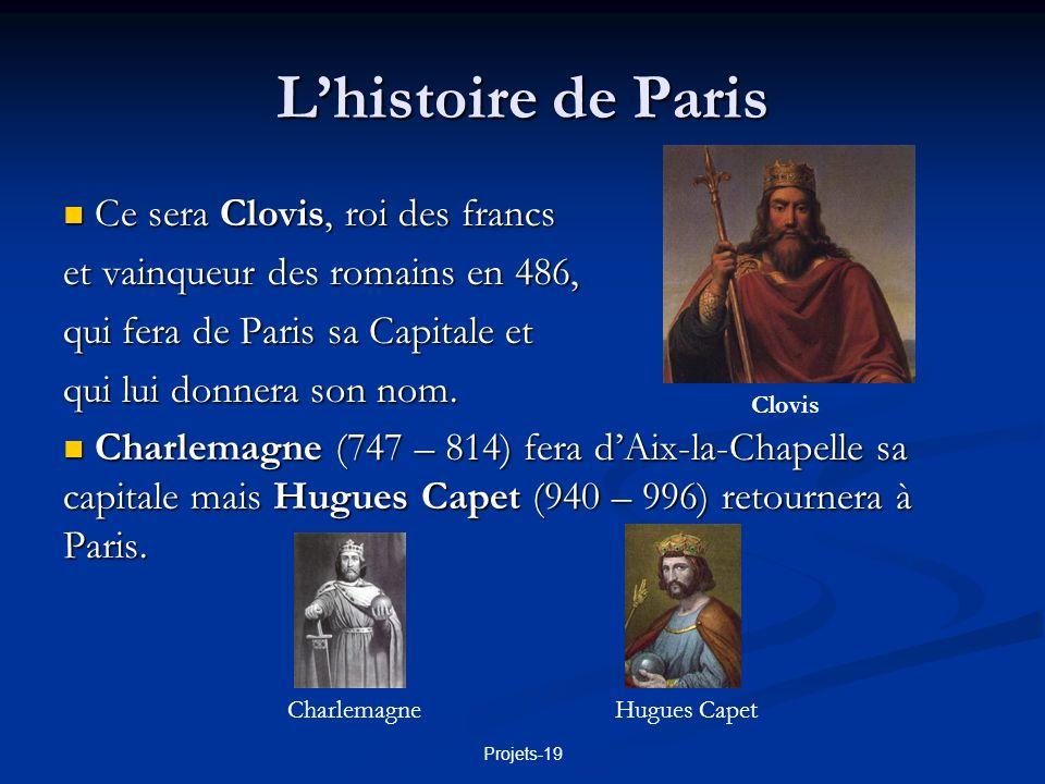 Projets-19 Lhistoire de Paris Durant le moyen âge (jusquen 1453) Paris ne cessera de se développer et de sagrandir.