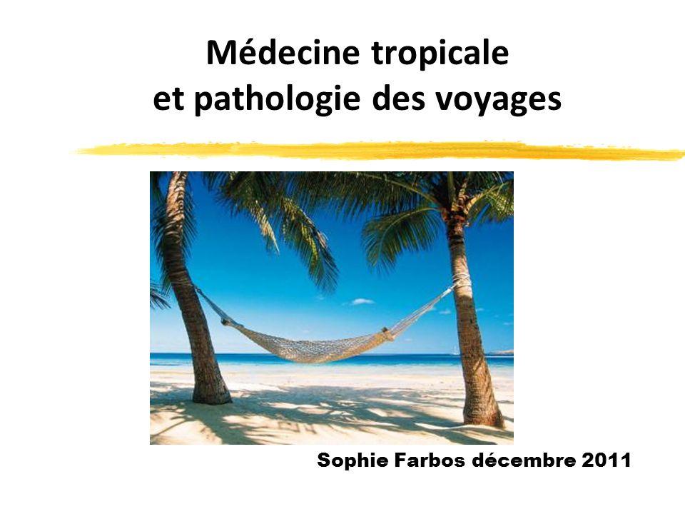 Médecine tropicale et pathologie des voyages Sophie Farbos décembre 2011