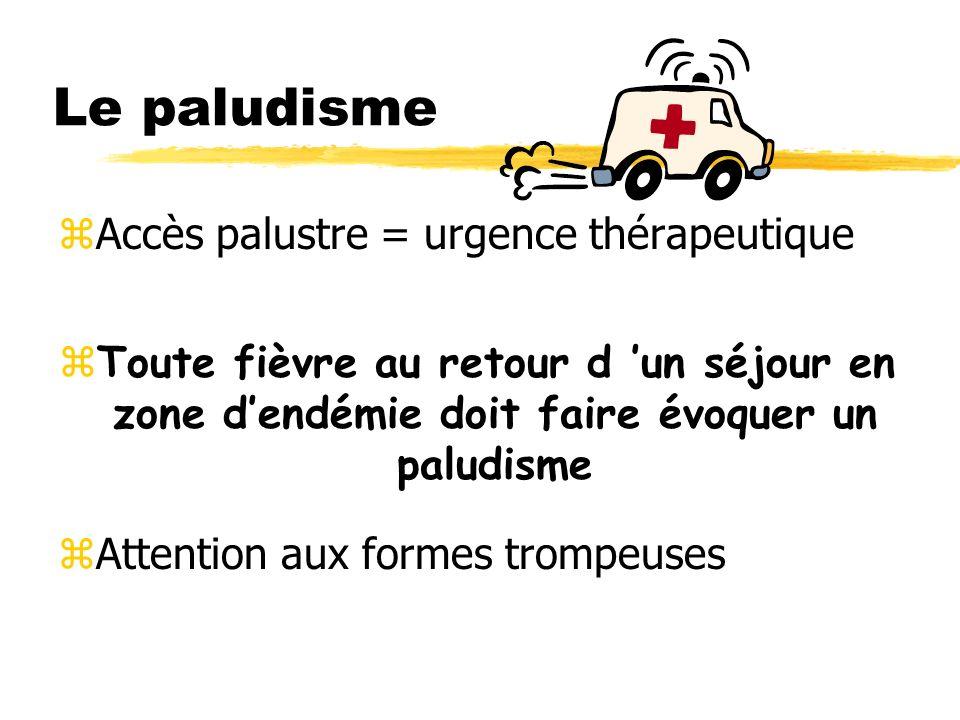 Le paludisme zAccès palustre = urgence thérapeutique zToute fièvre au retour d un séjour en zone dendémie doit faire évoquer un paludisme zAttention aux formes trompeuses