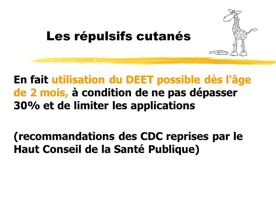 Les répulsifs cutanés En fait utilisation du DEET possible dès l âge de 2 mois, à condition de ne pas dépasser 30% et de limiter les applications (recommandations des CDC reprises par le Haut Conseil de la Santé Publique)