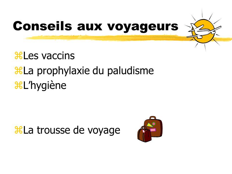 Conseils aux voyageurs zLes vaccins zLa prophylaxie du paludisme zLhygiène zLa trousse de voyage