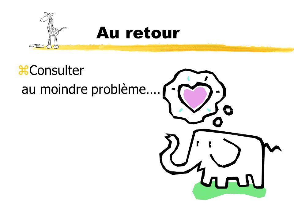 Au retour zConsulter au moindre problème….