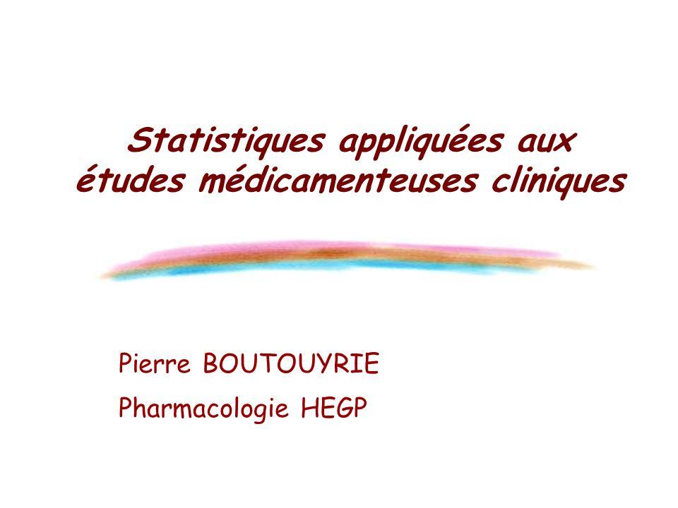 Statistiques appliquées aux études médicamenteuses cliniques Pierre BOUTOUYRIE Pharmacologie HEGP