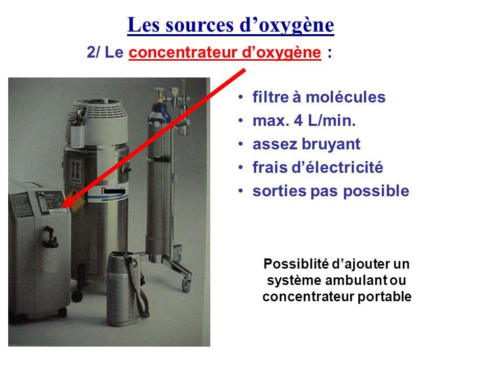Les sources doxygène 2/ Le concentrateur doxygène : filtre à molécules max. 4 L/min. assez bruyant frais délectricité sorties pas possible Possiblité