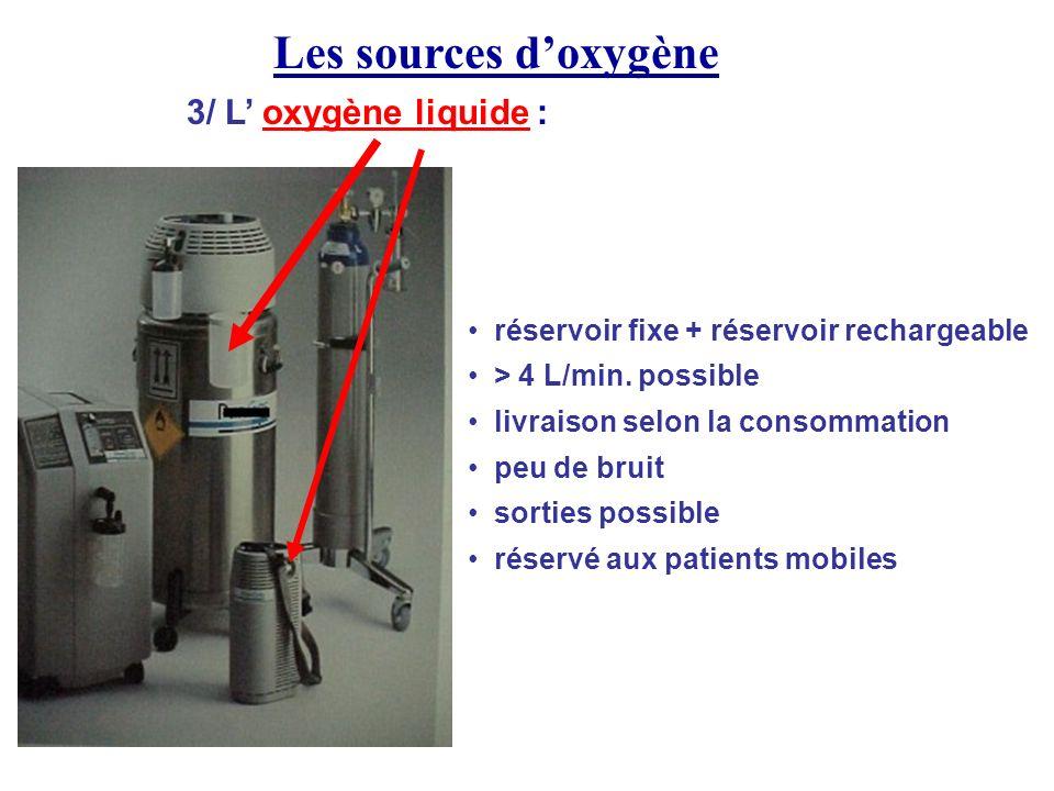 Les sources doxygène 3/ L oxygène liquide : réservoir fixe + réservoir rechargeable > 4 L/min. possible livraison selon la consommation peu de bruit s