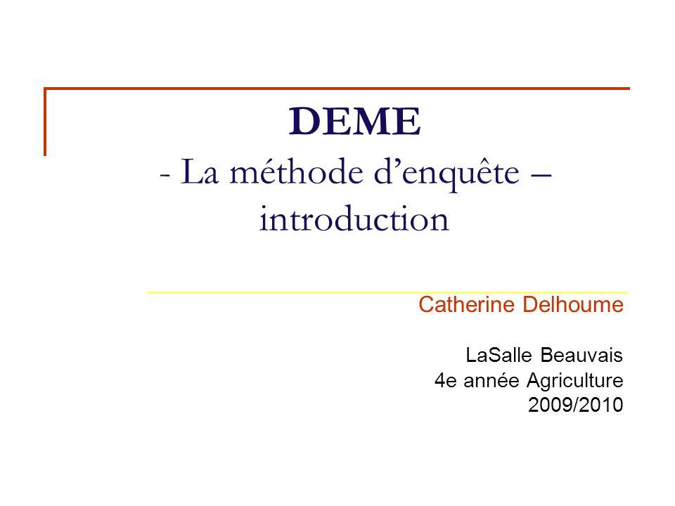 CD-DEME 1 2 Introduction Place de la méthode denquête dans la « DEME » La même démarche méthodologique … Définition dune problématique à partir dune question de départ Formulation dhypothèses Validation (infirmation) des hypothèses : recueil de données et analyse des données.